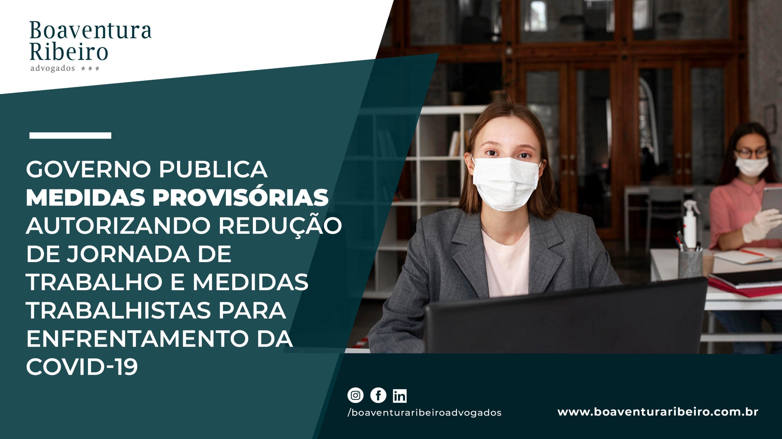 Governo publica medidas provisórias autorizando redução de jornada de trabalho e medidas trabalhistas para enfrentamento da COVID.
